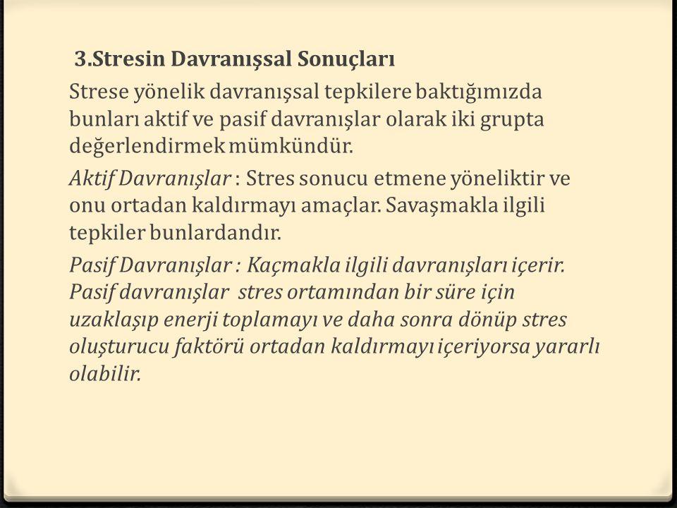 3.Stresin Davranışsal Sonuçları Strese yönelik davranışsal tepkilere baktığımızda bunları aktif ve pasif davranışlar olarak iki grupta değerlendirmek