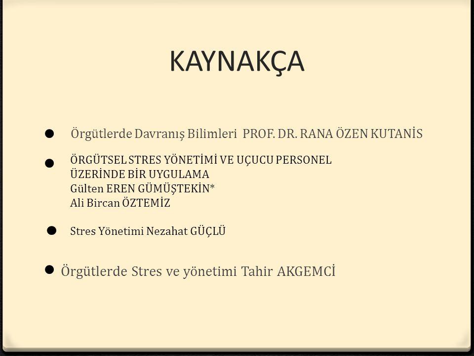 KAYNAKÇA Örgütlerde Davranış Bilimleri PROF. DR. RANA ÖZEN KUTANİS Örgütlerde Stres ve yönetimi Tahir AKGEMCİ ÖRGÜTSEL STRES YÖNETİMİ VE UÇUCU PERSONE