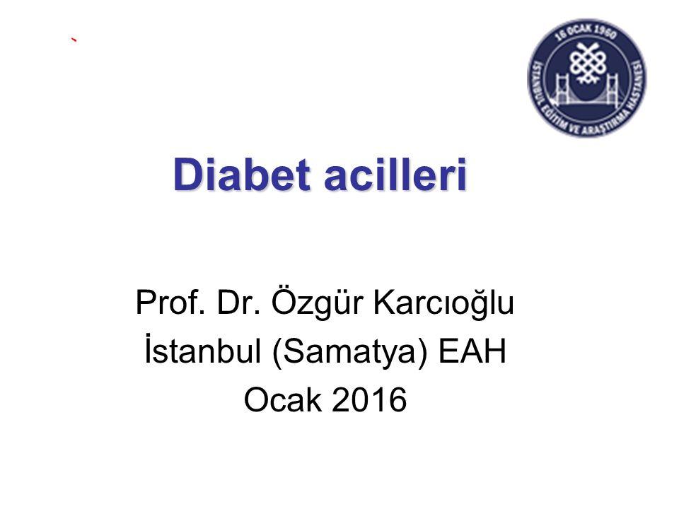 Diabet acilleri Prof. Dr. Özgür Karcıoğlu İstanbul (Samatya) EAH Ocak 2016