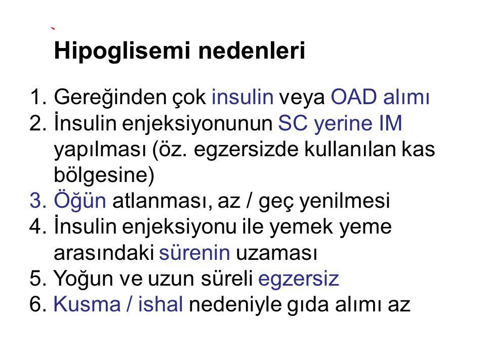 Hipoglisemi nedenleri 1.Gereğinden çok insulin veya OAD alımı 2.İnsulin enjeksiyonunun SC yerine IM yapılması (öz. egzersizde kullanılan kas bölgesine