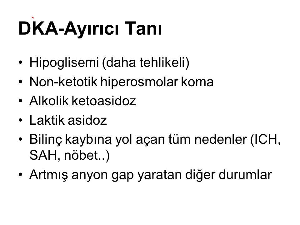 DKA-Ayırıcı Tanı Hipoglisemi (daha tehlikeli) Non-ketotik hiperosmolar koma Alkolik ketoasidoz Laktik asidoz Bilinç kaybına yol açan tüm nedenler (ICH