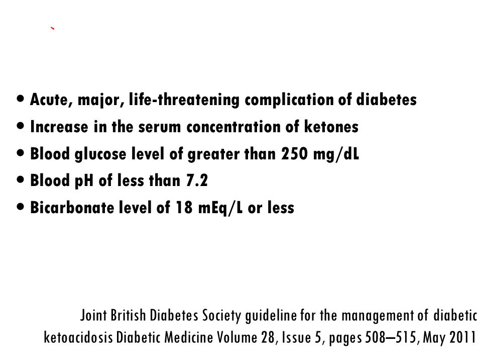Acute, major, life-threatening complication of diabetes Increase in the serum concentration of ketones Blood glucose level of greater than 250 mg/dL B