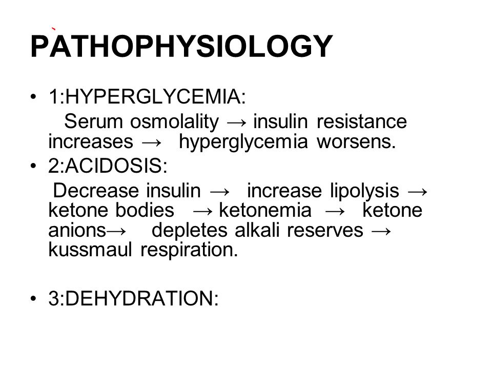 PATHOPHYSIOLOGY 1:HYPERGLYCEMIA: Serum osmolality → insulin resistance increases → hyperglycemia worsens. 2:ACIDOSIS: Decrease insulin → increase lipo