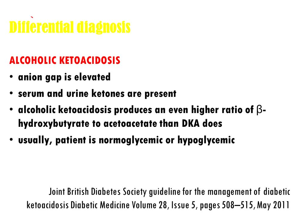 Differential diagnosis UREMIC ACIDOSIS Extremely large elevations in the BUN (>200 mg/dL) and creatinine (>10 mg/dL) with normoglycemia pH and anion gap are usually only mildly abnormal treatment is supportive, with careful attention to fluid and electrolytes until dialysis can be performed Joint British Diabetes Society guideline for the management of diabetic ketoacidosis Diabetic Medicine Volume 28, Issue 5, pages 508–515, May 2011