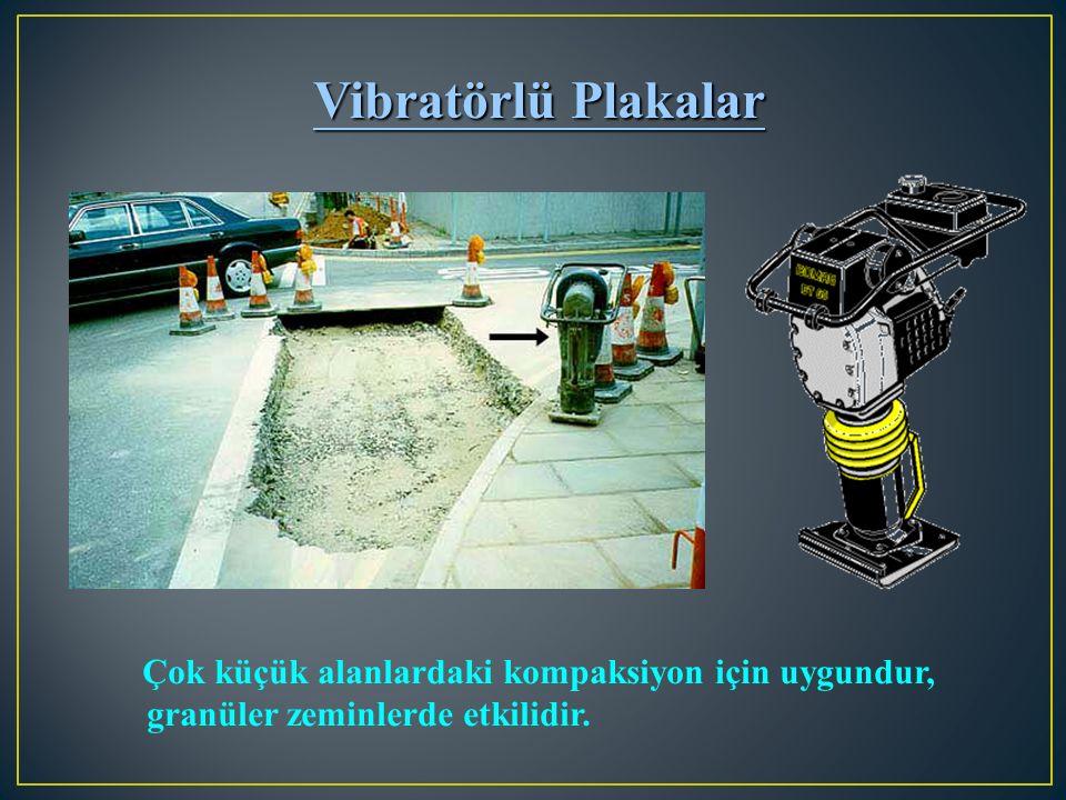 Çok küçük alanlardaki kompaksiyon için uygundur, granüler zeminlerde etkilidir. Vibratörlü Plakalar