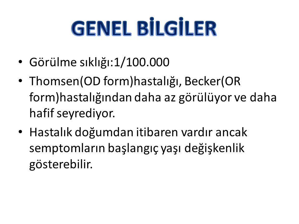 Görülme sıklığı:1/100.000 Thomsen(OD form)hastalığı, Becker(OR form)hastalığından daha az görülüyor ve daha hafif seyrediyor.
