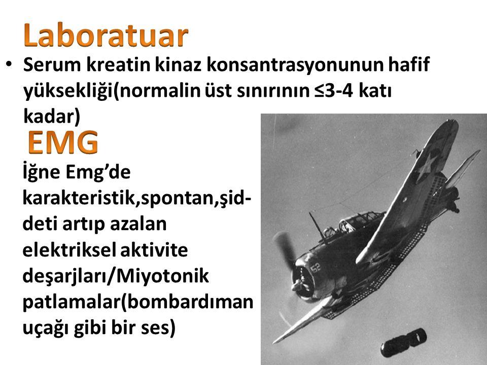 Serum kreatin kinaz konsantrasyonunun hafif yüksekliği(normalin üst sınırının ≤3-4 katı kadar) İğne Emg'de karakteristik,spontan,şid- deti artıp azalan elektriksel aktivite deşarjları/Miyotonik patlamalar(bombardıman uçağı gibi bir ses)