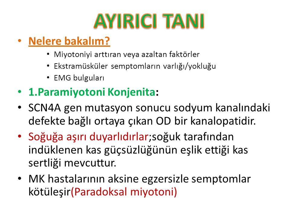 Nelere bakalım? Miyotoniyi arttıran veya azaltan faktörler Ekstramüsküler semptomların varlığı/yokluğu EMG bulguları 1.Paramiyotoni Konjenita: SCN4A g