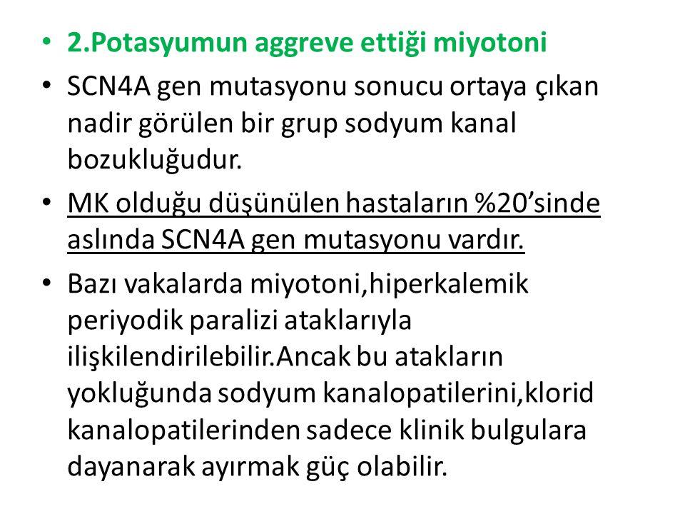 2.Potasyumun aggreve ettiği miyotoni SCN4A gen mutasyonu sonucu ortaya çıkan nadir görülen bir grup sodyum kanal bozukluğudur.