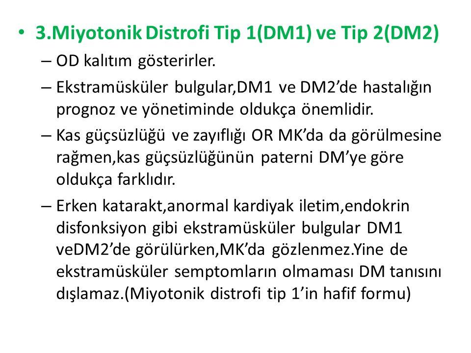 3.Miyotonik Distrofi Tip 1(DM1) ve Tip 2(DM2) – OD kalıtım gösterirler.