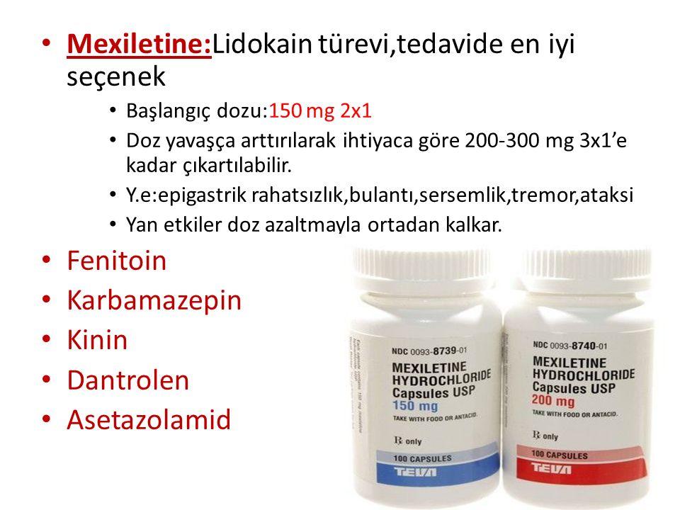 Mexiletine:Lidokain türevi,tedavide en iyi seçenek Başlangıç dozu:150 mg 2x1 Doz yavaşça arttırılarak ihtiyaca göre 200-300 mg 3x1'e kadar çıkartılabilir.