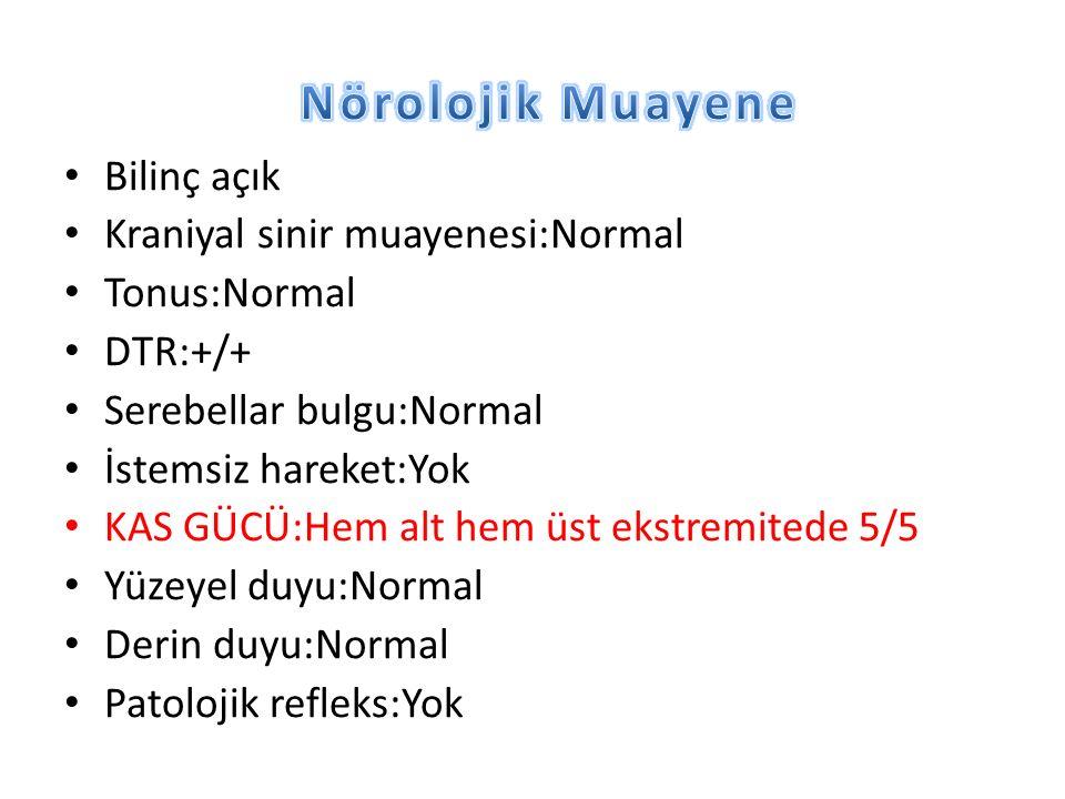 Bilinç açık Kraniyal sinir muayenesi:Normal Tonus:Normal DTR:+/+ Serebellar bulgu:Normal İstemsiz hareket:Yok KAS GÜCÜ:Hem alt hem üst ekstremitede 5/5 Yüzeyel duyu:Normal Derin duyu:Normal Patolojik refleks:Yok