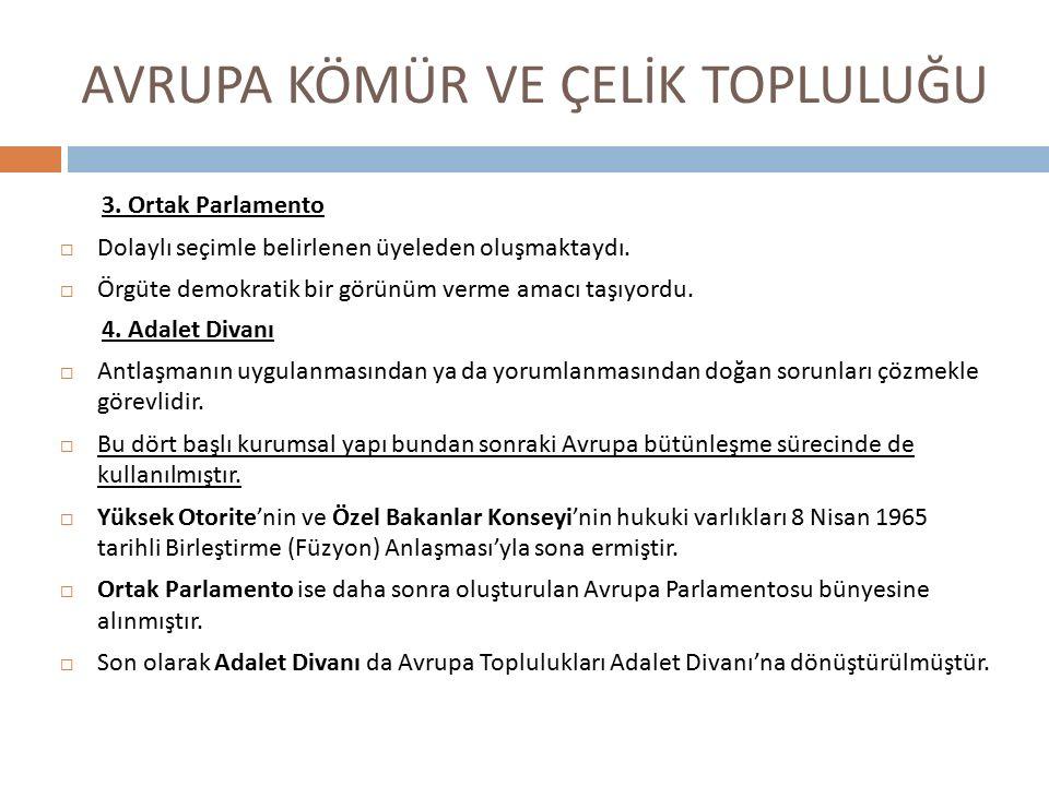 AVRUPA KÖMÜR VE ÇELİK TOPLULUĞU 3. Ortak Parlamento  Dolaylı seçimle belirlenen üyeleden oluşmaktaydı.  Örgüte demokratik bir görünüm verme amacı ta