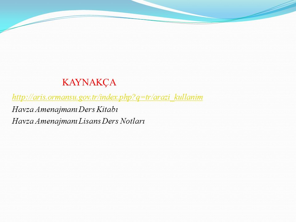KAYNAKÇA http://aris.ormansu.gov.tr/index.php?q=tr/arazi_kullanim Havza Amenajmanı Ders Kitabı Havza Amenajmanı Lisans Ders Notları