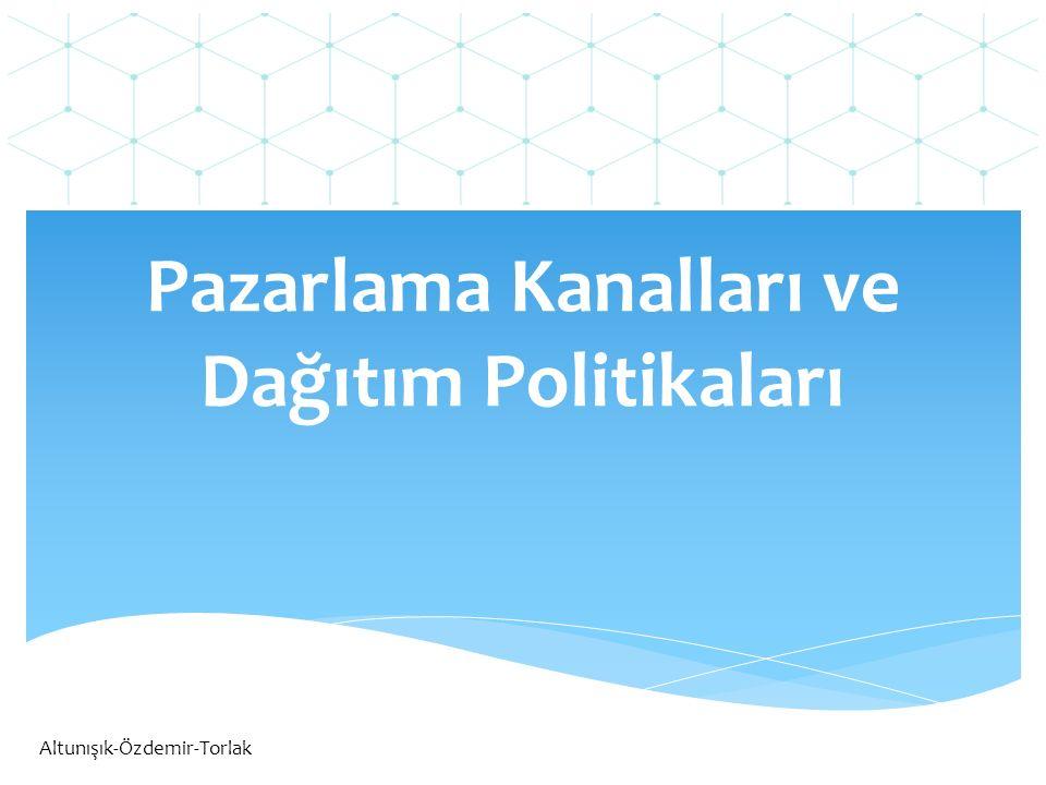 Pazarlama Kanalları ve Dağıtım Politikaları Altunışık-Özdemir-Torlak