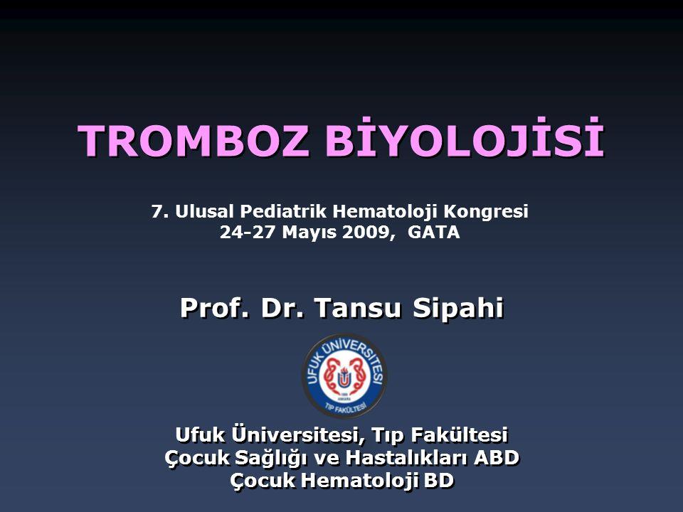 TROMBOZ BİYOLOJİSİ Prof. Dr. Tansu Sipahi Ufuk Üniversitesi, Tıp Fakültesi Çocuk Sağlığı ve Hastalıkları ABD Çocuk Hematoloji BD 7. Ulusal Pediatrik H