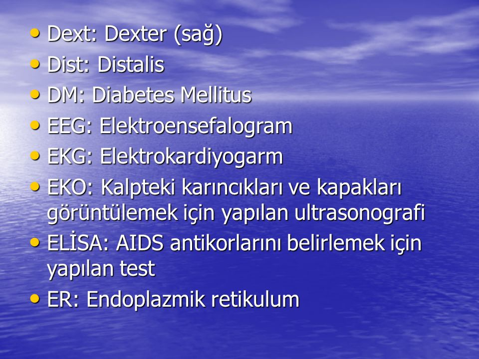 Dext: Dexter (sağ) Dext: Dexter (sağ) Dist: Distalis Dist: Distalis DM: Diabetes Mellitus DM: Diabetes Mellitus EEG: Elektroensefalogram EEG: Elektroe