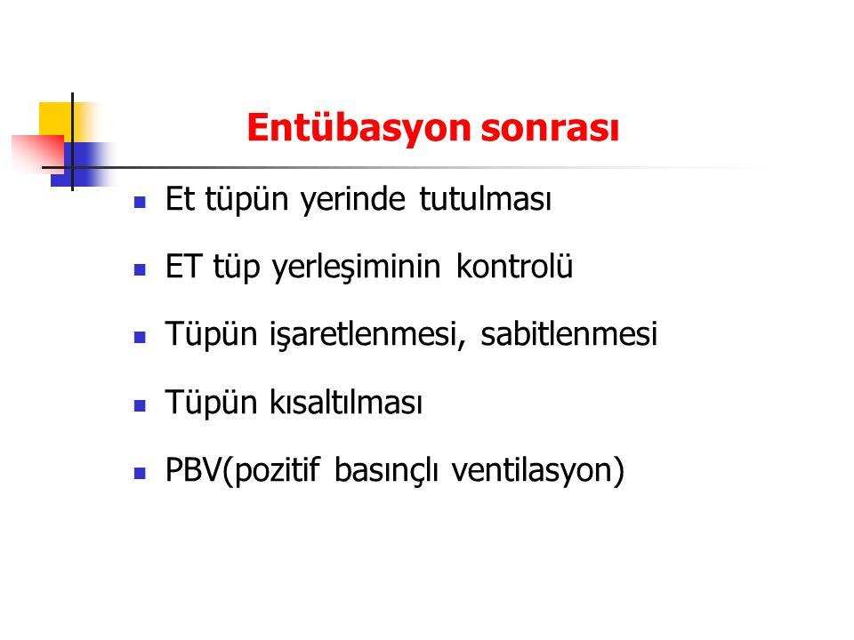 Entübasyon sonrası Et tüpün yerinde tutulması ET tüp yerleşiminin kontrolü Tüpün işaretlenmesi, sabitlenmesi Tüpün kısaltılması PBV(pozitif basınçlı v