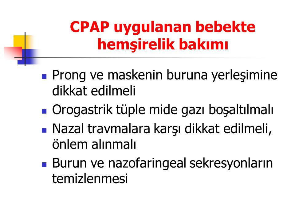 CPAP uygulanan bebekte hemşirelik bakımı Prong ve maskenin buruna yerleşimine dikkat edilmeli Orogastrik tüple mide gazı boşaltılmalı Nazal travmalara