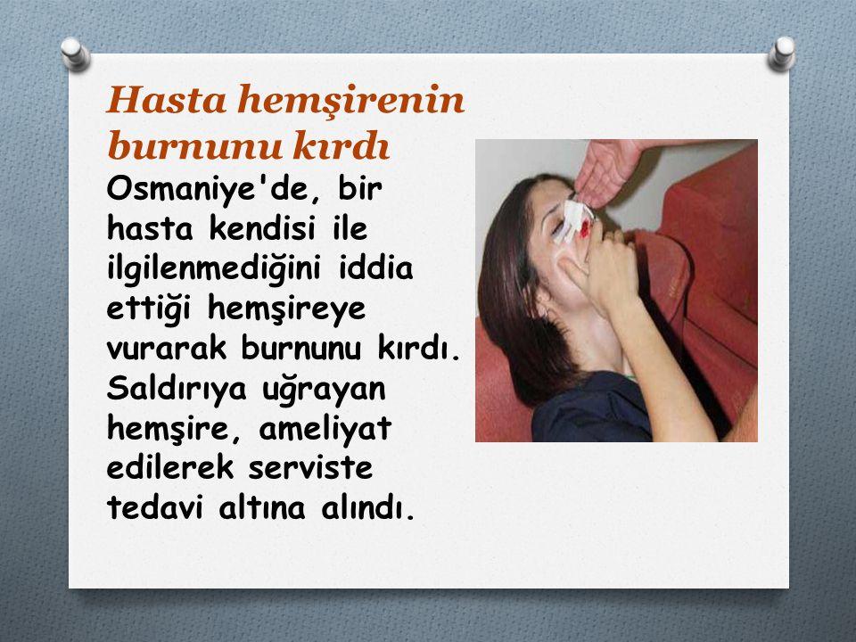 Hasta hemşirenin burnunu kırdı Osmaniye'de, bir hasta kendisi ile ilgilenmediğini iddia ettiği hemşireye vurarak burnunu kırdı. Saldırıya uğrayan hemş