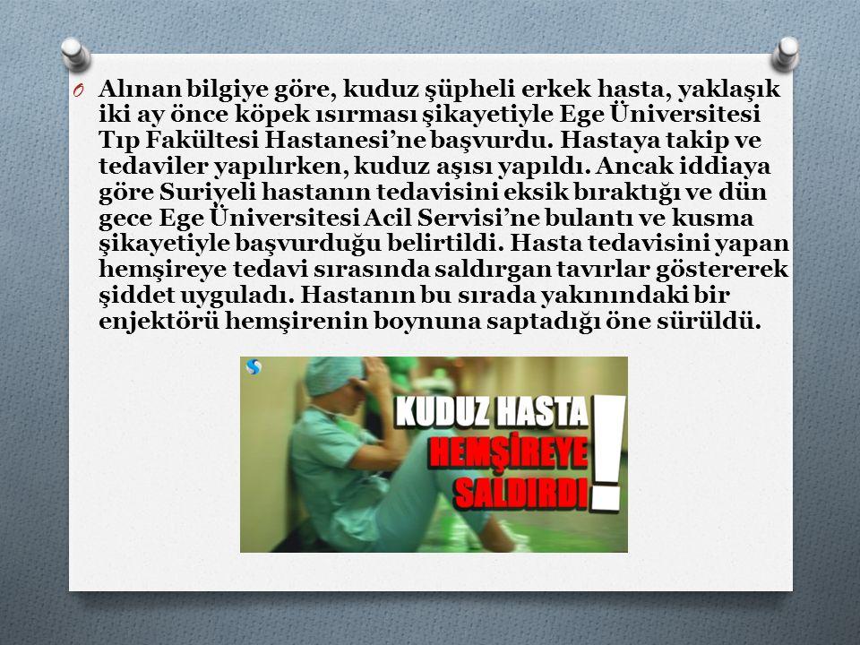 O Alınan bilgiye göre, kuduz şüpheli erkek hasta, yaklaşık iki ay önce köpek ısırması şikayetiyle Ege Üniversitesi Tıp Fakültesi Hastanesi'ne başvurdu