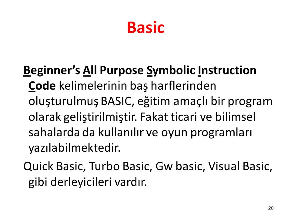 Basic Beginner's All Purpose Symbolic Instruction Code kelimelerinin baş harflerinden oluşturulmuş BASIC, eğitim amaçlı bir program olarak geliştirilm