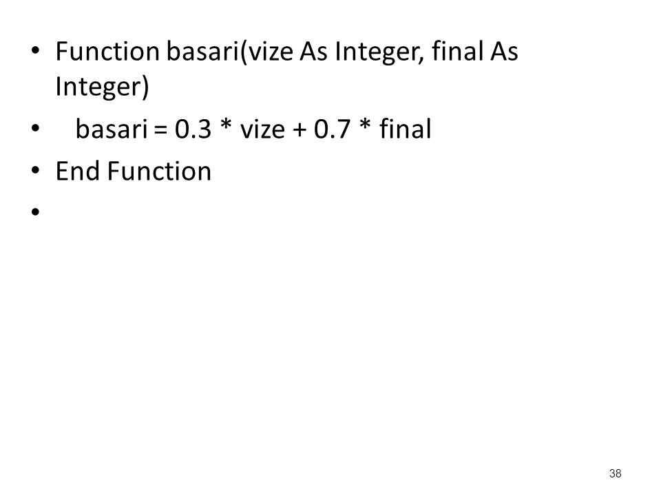 Function basari(vize As Integer, final As Integer) basari = 0.3 * vize + 0.7 * final End Function 38