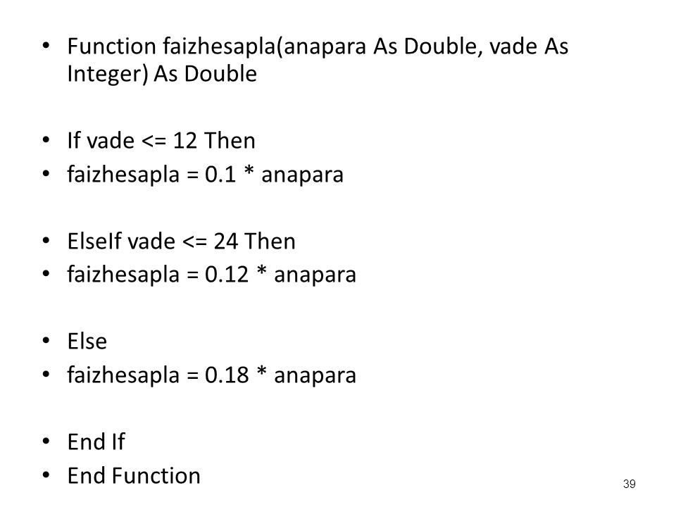 Function faizhesapla(anapara As Double, vade As Integer) As Double If vade <= 12 Then faizhesapla = 0.1 * anapara ElseIf vade <= 24 Then faizhesapla =