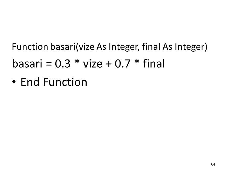 Function basari(vize As Integer, final As Integer) basari = 0.3 * vize + 0.7 * final End Function 64