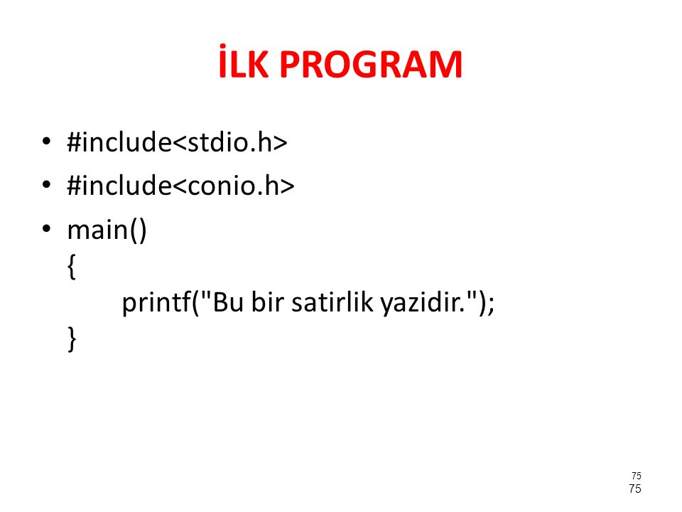 İLK PROGRAM #include main() { printf(