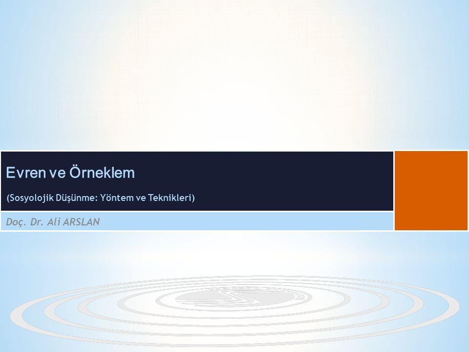 (Sosyolojik Düşünme: Yöntem ve Teknikleri) Doç. Dr. Ali ARSLAN Evren ve Örneklem