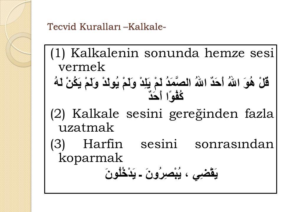 Tecvid Kuralları –Kalkale- (1) Kalkalenin sonunda hemze sesi vermek قٌلْ هُوَ اللهُ أَحَدٌ اللهُ الصَّمَدُ لَمْ يَلِدْ وَلَمْ يُولَدْ وَلَمْ يَكُنْ لَهُ كُفُوًا أَحَدٌ (2) Kalkale sesini gereğinden fazla uzatmak (3) Harfin sesini sonrasından koparmak يَقْضِي ، يُبْصِرُونَ ـ يَدْخُلُونَ