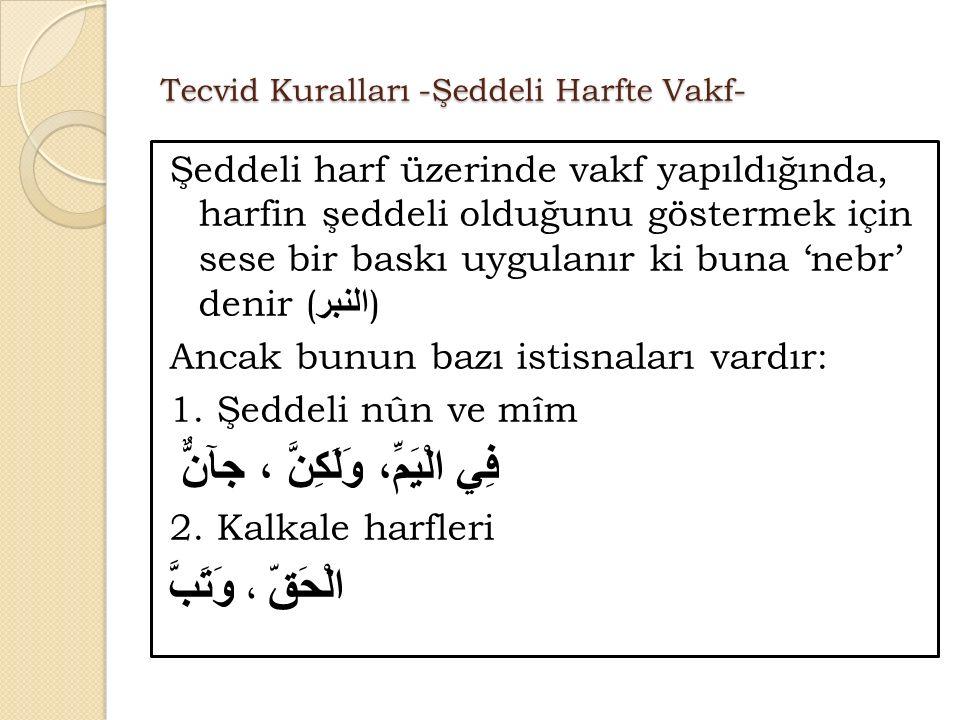 Tecvid Kuralları -Şeddeli Harfte Vakf- Şeddeli harf üzerinde vakf yapıldığında, harfin şeddeli olduğunu göstermek için sese bir baskı uygulanır ki buna 'nebr' denir ( النبر ) Ancak bunun bazı istisnaları vardır: 1.