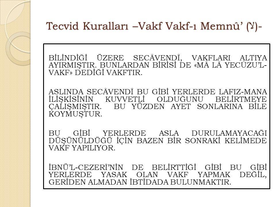 Tecvid Kuralları –Vakf Vakf-ı Memnû' ( لا )- BİLİNDİĞİ ÜZERE SECÂVENDÎ, VAKFLARI ALTIYA AYIRMIŞTIR. BUNLARDAN BİRİSİ DE «MÂ LÂ YECÛZU'L- VAKF» DEDİĞİ