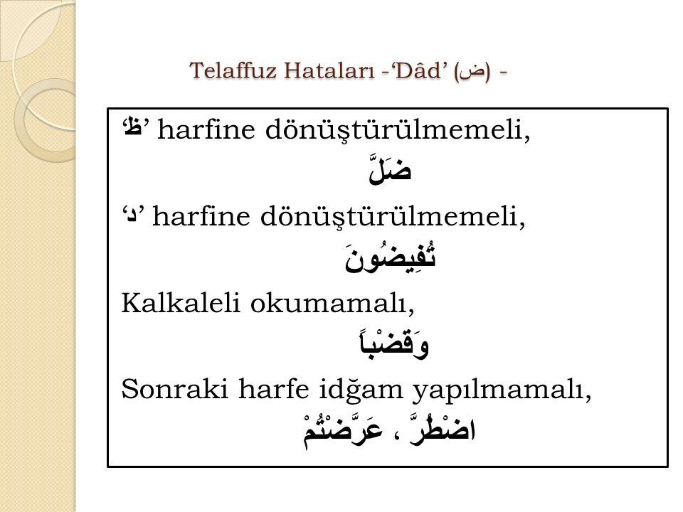 Telaffuz Hataları -'Dâd' ( ض ) - Telaffuz Hataları -'Dâd' ( ض ) - ' ظ ' harfine dönüştürülmemeli, ضَلَّ ' د ' harfine dönüştürülmemeli, تُفِيضُونَ Kal