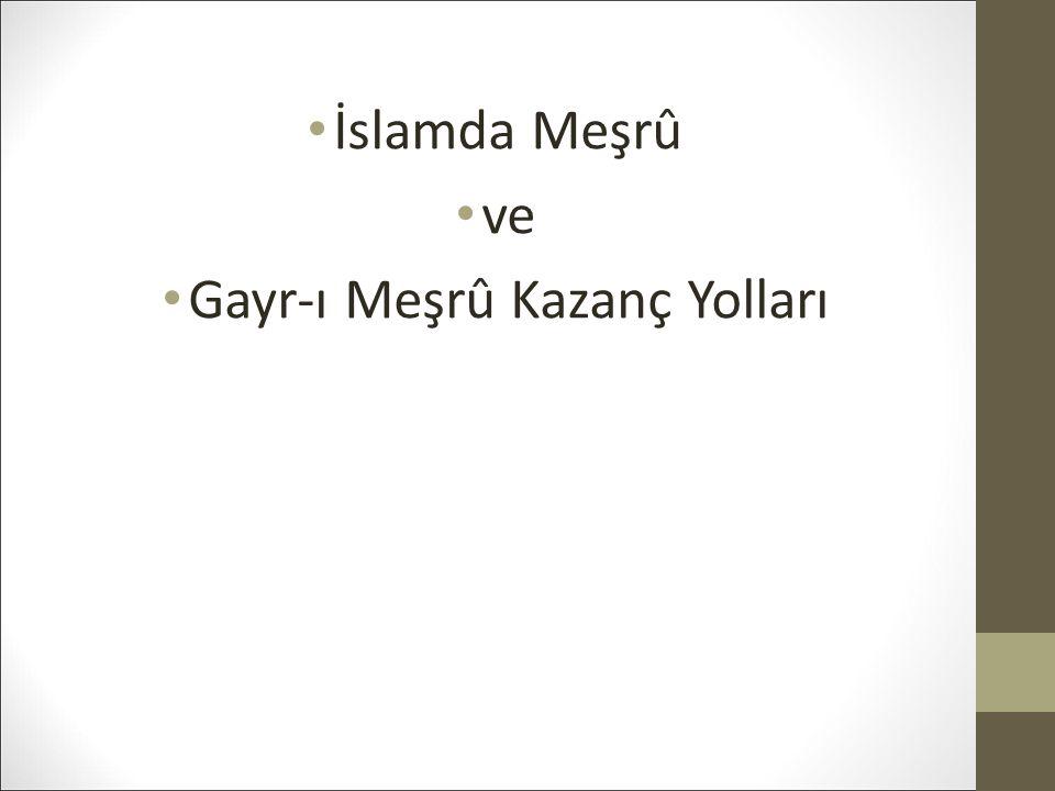 İslamda Meşrû ve Gayr-ı Meşrû Kazanç Yolları