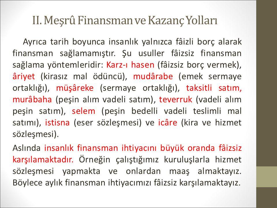 II. Meşrû Finansman ve Kazanç Yolları Ayrıca tarih boyunca insanlık yalnızca fâizli borç alarak finansman sağlamamıştır. Şu usuller fâizsiz finansman