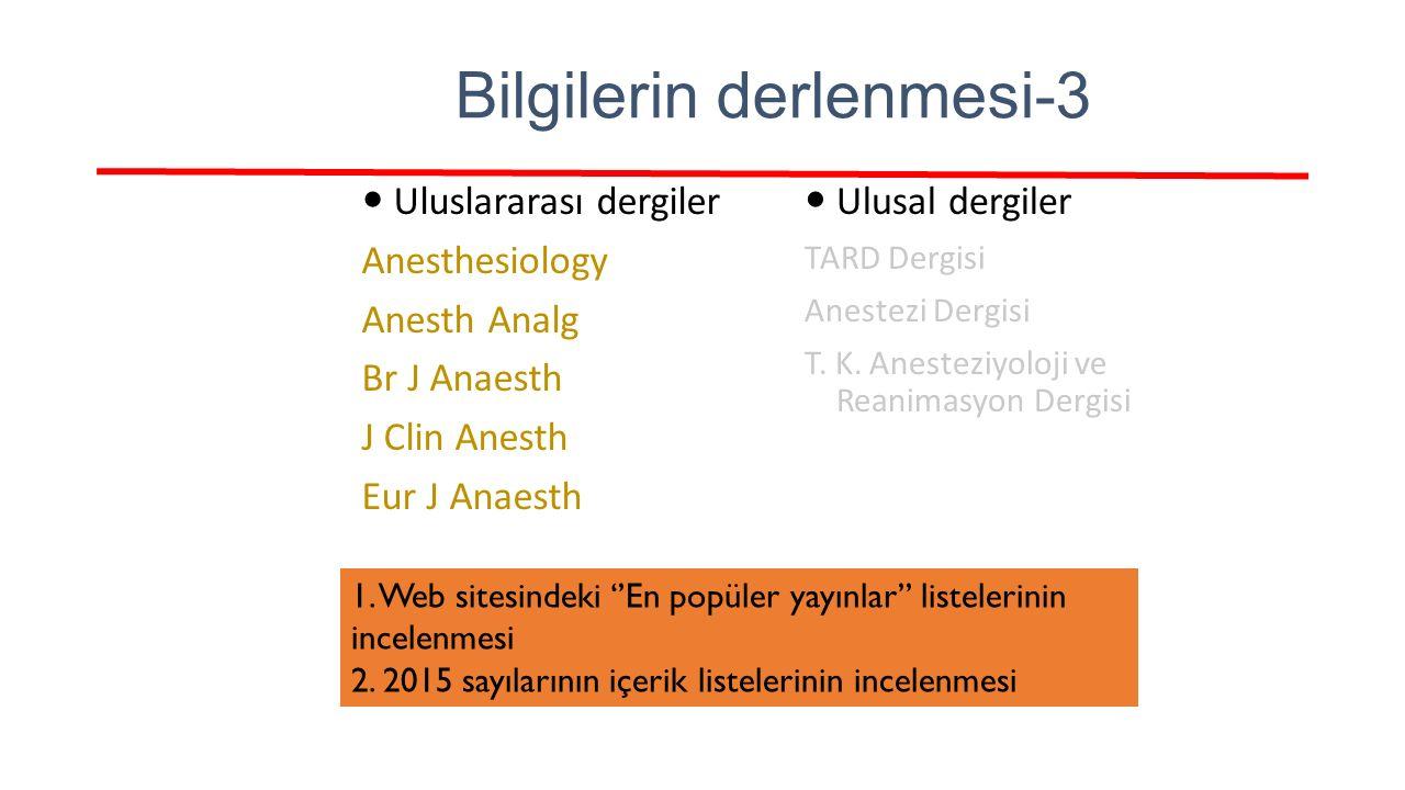 Bilgilerin derlenmesi-3 Uluslararası dergiler Anesthesiology Anesth Analg Br J Anaesth J Clin Anesth Eur J Anaesth Ulusal dergiler TARD Dergisi Aneste