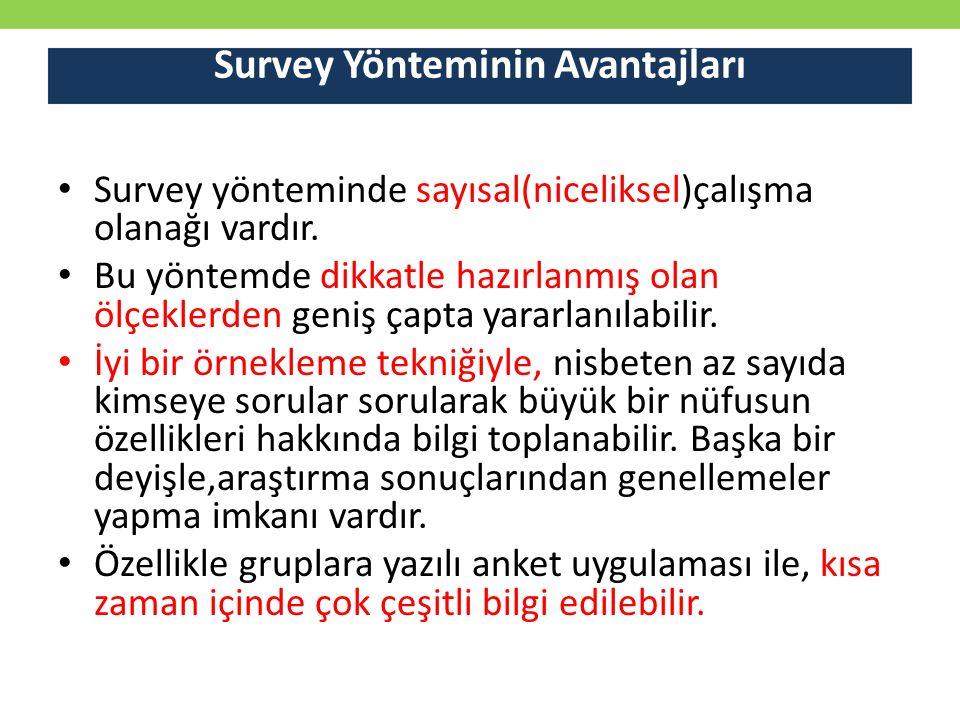 Survey Yönteminin Avantajları Survey yönteminde sayısal(niceliksel)çalışma olanağı vardır. Bu yöntemde dikkatle hazırlanmış olan ölçeklerden geniş çap