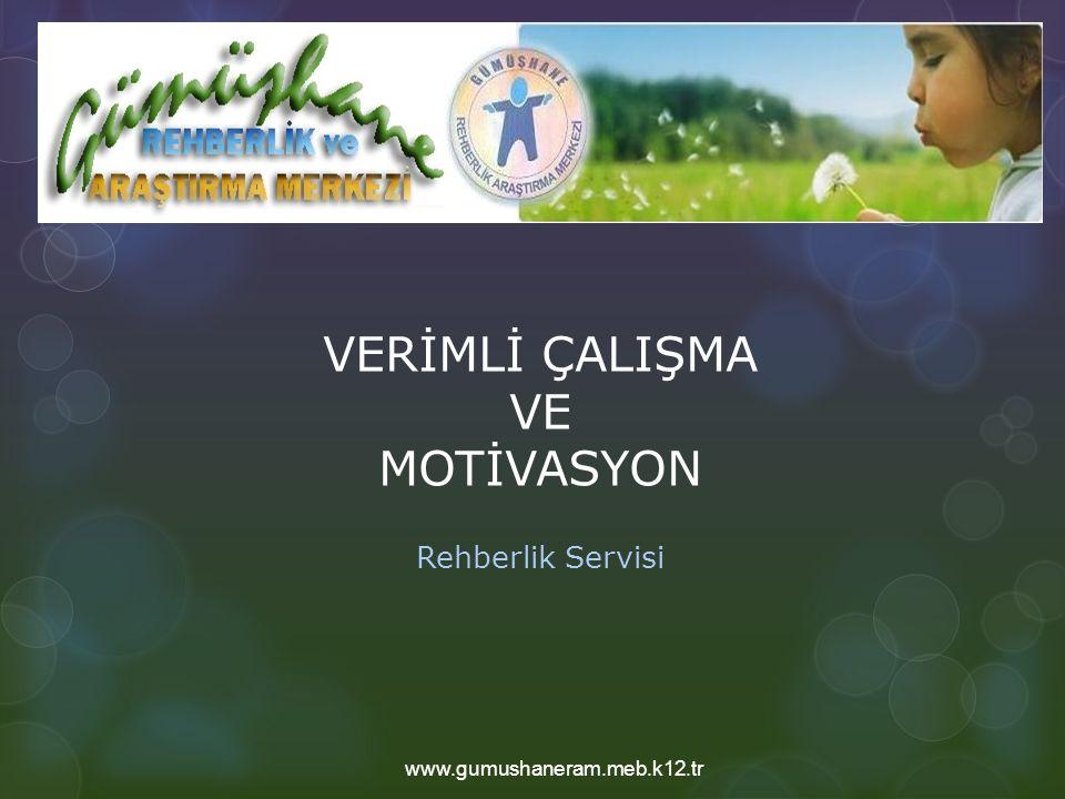 VERİMLİ ÇALIŞMA VE MOTİVASYON Rehberlik Servisi www.gumushaneram.meb.k12.tr