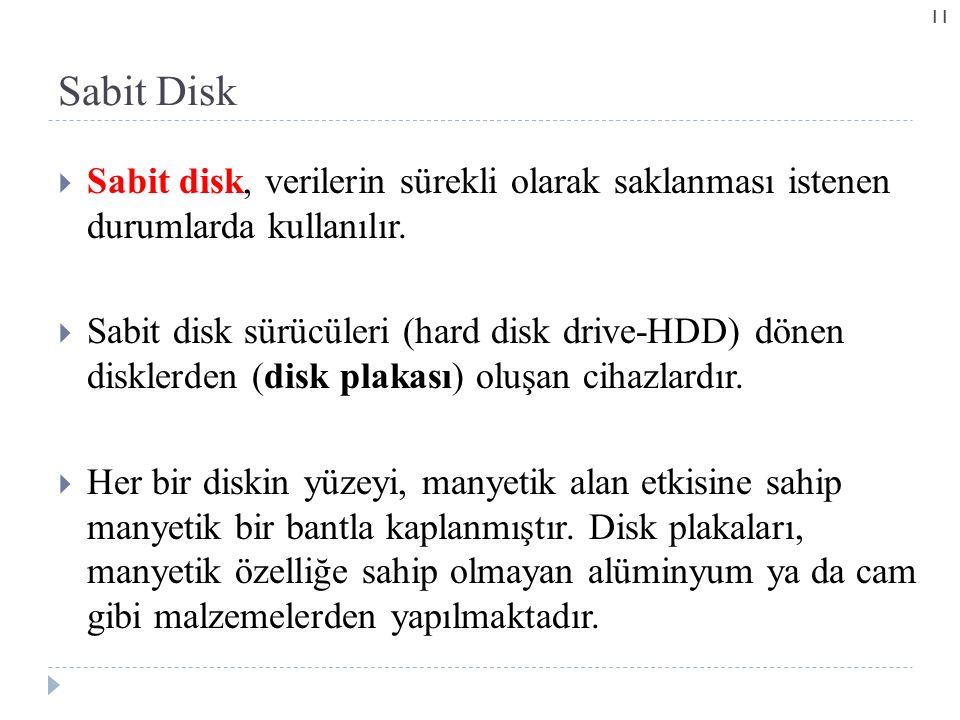  Sabit disk, verilerin sürekli olarak saklanması istenen durumlarda kullanılır.