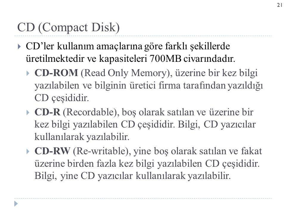  CD'ler kullanım amaçlarına göre farklı şekillerde üretilmektedir ve kapasiteleri 700MB civarındadır.