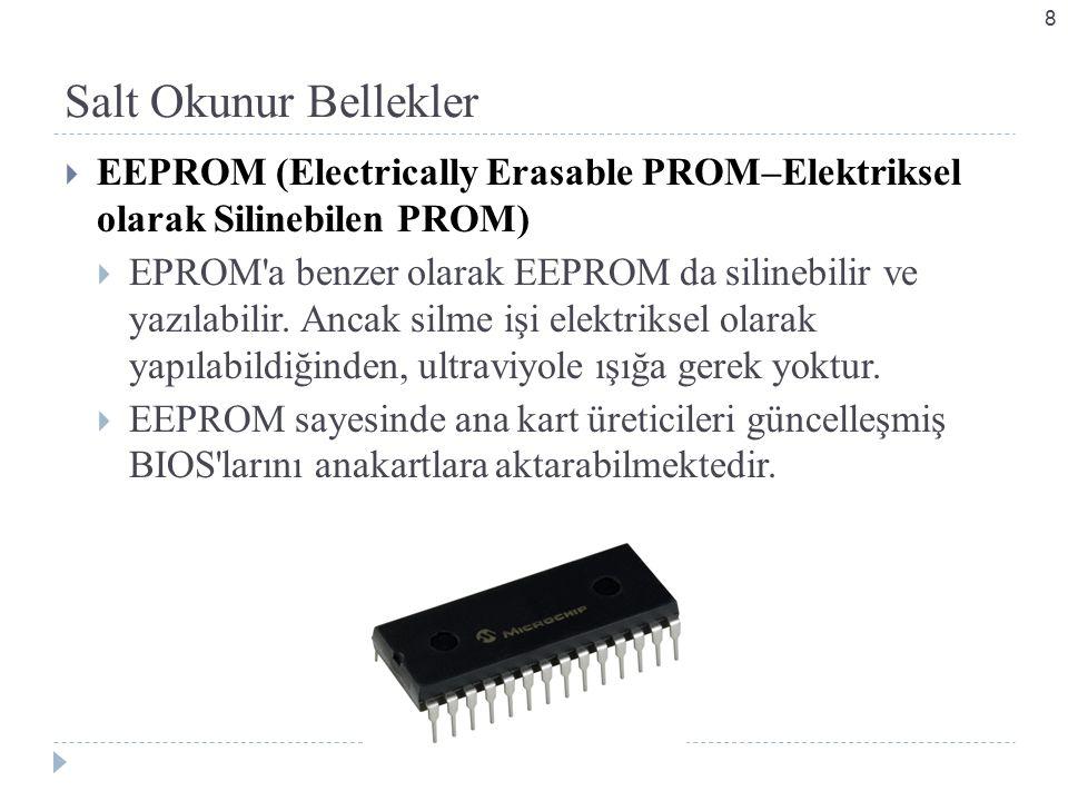 Salt Okunur Bellekler  EEPROM (Electrically Erasable PROM–Elektriksel olarak Silinebilen PROM)  EPROM a benzer olarak EEPROM da silinebilir ve yazılabilir.