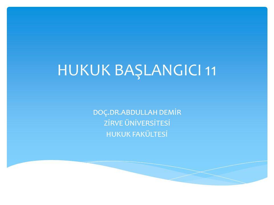 HUKUK BAŞLANGICI 11 DOÇ.DR.ABDULLAH DEMİR ZİRVE ÜNİVERSİTESİ HUKUK FAKÜLTESİ