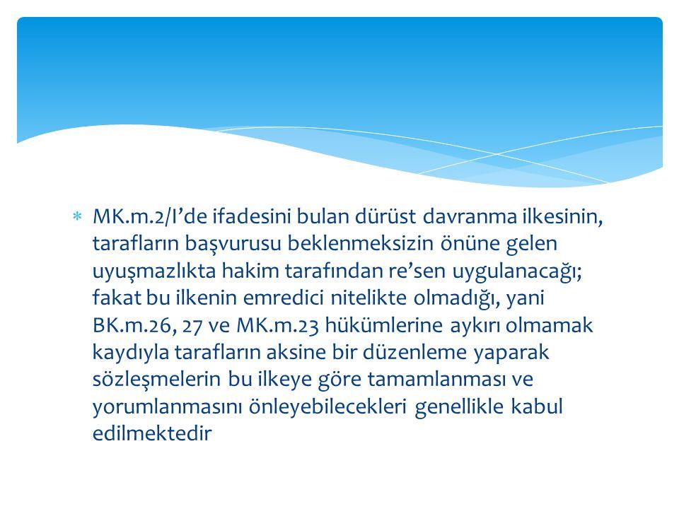  MK.m.2/I'de ifadesini bulan dürüst davranma ilkesinin, tarafların başvurusu beklenmeksizin önüne gelen uyuşmazlıkta hakim tarafından re'sen uygulana