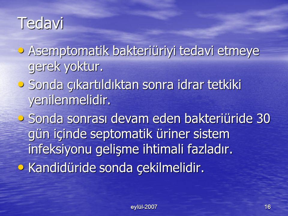eylül-200716 Tedavi Asemptomatik bakteriüriyi tedavi etmeye gerek yoktur.