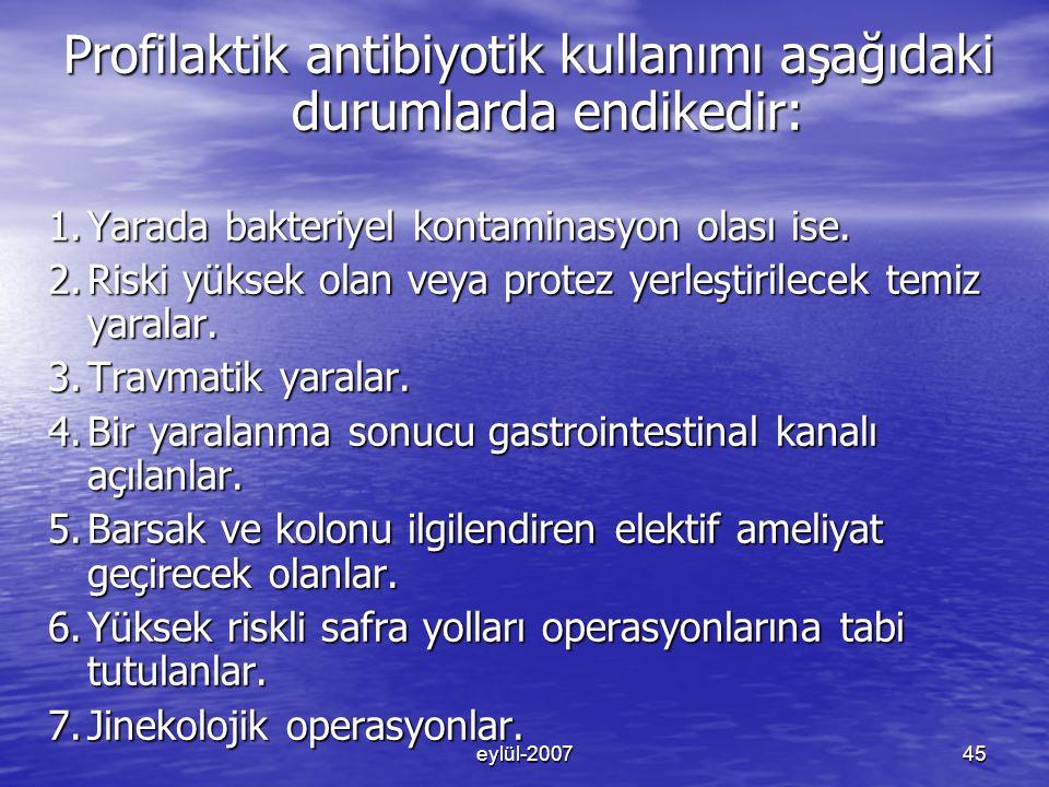 eylül-200745 Profilaktik antibiyotik kullanımı aşağıdaki durumlarda endikedir: 1.Yarada bakteriyel kontaminasyon olası ise.