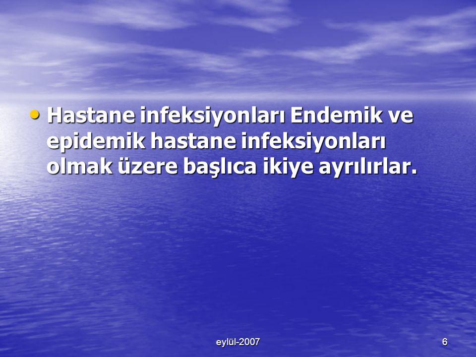 eylül-20076 Hastane infeksiyonları Endemik ve epidemik hastane infeksiyonları olmak üzere başlıca ikiye ayrılırlar.