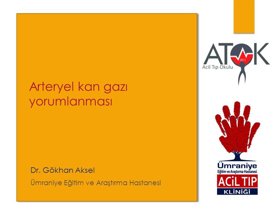 Arteryel kan gazı yorumlanması  Dr. Gökhan Aksel  Ümraniye Eğitim ve Araştırma Hastanesi