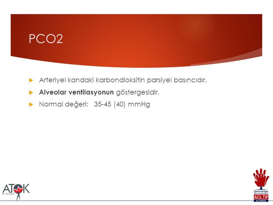 PCO2  Arteriyel kandaki karbondioksitin parsiyel basıncıdır.  Alveolar ventilasyonun göstergesidir.  Normal değeri: 35-45 (40) mmHg